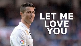 Cristiano Ronaldo 2017 • Let Me Love You • Skills & Goals | HD