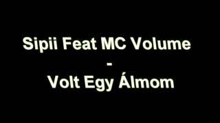 Sipii Feat MC Volume-Volt Egy Álmom