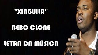 Bebo Clone - Xinguila (Letra)