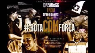 MC TROIA DREAD E GG LIPINHO DANTAS MC BIEL - BOTA COM FORÇA - MÚSICA NOVA 2016