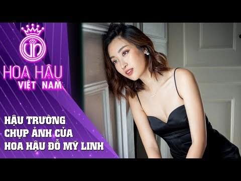 Hoa hậu Việt Nam   Hậu trường chụp ảnh chuyên nghiệp của hoa hậu Đỗ Mỹ Linh