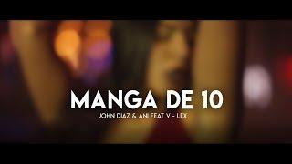 John Diaz & Ani feat V - Lex Breezy - Manga de 10 [ Video Oficial ]