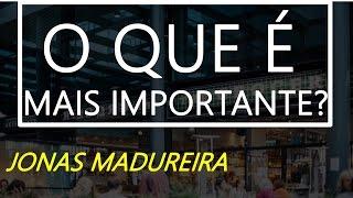 O Que É Mais Importante Na Sua Vida? - Jonas Madureira