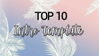 TOP 10 INTRO TEMPLATE FREE DONWLOAD + NO TEXT