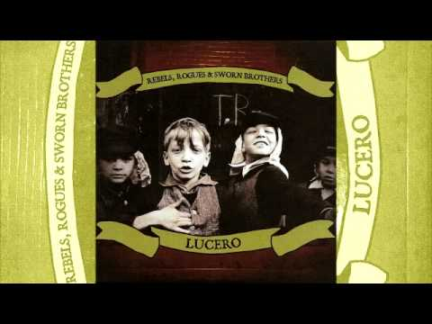 lucero-rebels-rogues-sworn-brothers-01-what-else-would-you-have-me-be-luceromusic