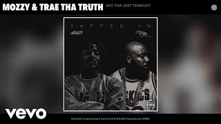Mozzy, Trae tha Truth - Wit tha Shit Tonight (Audio)