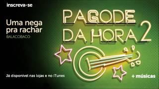 Pagode da Hora 2 | Balacobaco - Uma Nega pra Rachar