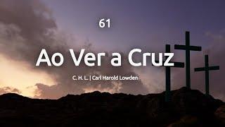 61 AO VER A CRUZ - HINÁRIO ADVENTISTA