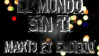 Max13-El Mundo Sin Ti ft Endfoo