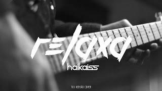 Haikaiss part. CDC e Ursso - Relaxa (TKS versão cover)