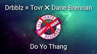 Drbblz × Tovr ✖ Dane Brennan - Do Yo Thang