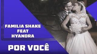 Familia Shake Feat Hyandra - Por Você