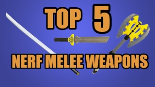 TOP 5! NERF MELEE WEAPONS!