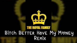 Bitch Better Have My Money ROYAL FAMILY REMIX