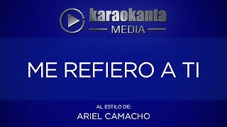 Karaokanta - Ariel Camacho - Me refiero a ti