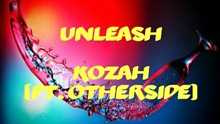 Kozah - Unleash (ft. Otherside)[Lyrics]