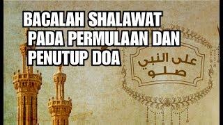 BACALAH SHALAWAT PADA PERMULAAN DAN PENUTUP DOA