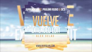 Juan Magan ft Paulina Rubio & DCS - Vuelve (Alex Selas Extended Edit)