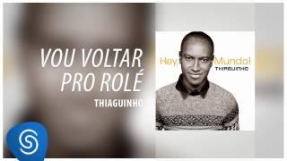 Thiaguinho - Vou Voltar Pro Rolé (Álbum Hey, Mundo!) [Áudio Oficial]