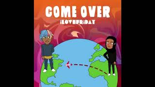 Come Over - iLOVEFRiDAY