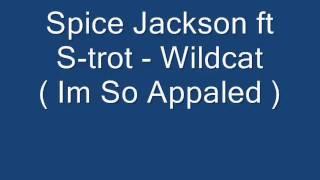 Spice Jackson ft S-trot - Wildcat ( im so appaled )