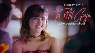 Tu Mil Gaya - (Official Video) | Shirley Setia ft. Eklavey Kashyap | #SwipeItRightYaar