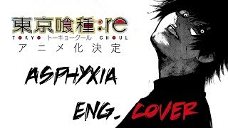【VASILLA】- Tokyo Ghoul: Re - Asphyxia - English cover