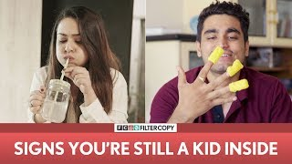 FilterCopy | Signs You're Still A Kid Inside | Ft. Apoorva Arora and Viraj Ghelani