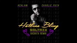 Kehlani  Charlie Puth   Hotline Bling DJ Soltrix Bachata Remix