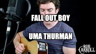 "Fall Out Boy - ""Uma Thurman"" (Cover) | Rob Carroll"