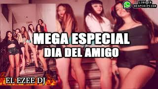 MEGA ESPECIAL DIA DEL AMIGO ✘ EL EZEE DJ [FINAL EPICO]