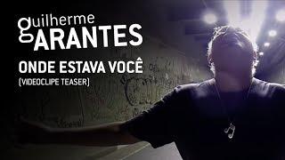 TEASER - Onde Estava Você - Guilherme Arantes