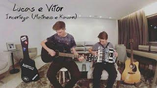 Lucas e Vitor - Incerteza (Matheus e Kauan)