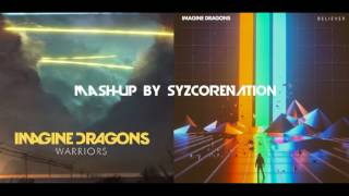 """Believer"" and ""Warriors"" -Imagine Dragons- (Mash-up by SyzcoreNation)"