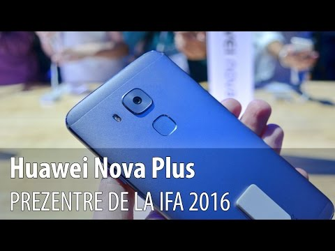 Huawei Nova Plus Prezentare Hands-on IFA 2016