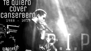 Canserbero - Te quiero (Cover) - Oldaness (CON LETRAS)