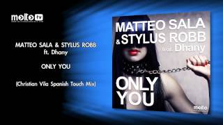 Matteo Sala & Stylus Robb ft. Dhany - Only You (Christian Vila Spanish Touch Mix)Mix)