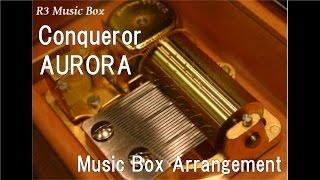 Conqueror/AURORA [Music Box]