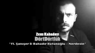 Zeus Kabadayı & Şanışer & Bahadır Hatunoğlu - Nerdesin