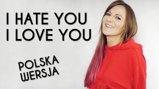 I HATE YOU I LOVE YOU -  Gnash, Olivia O'Brien POLSKA WERSJA | POLISH VERSION by Kasia Staszewska