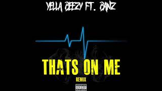 "Yella Beezy x Banz ""That's On Me Remix"""