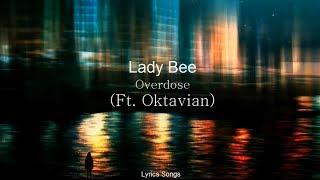 Lady Bee - Overdose (Ft. Oktavia) (Lyrics)