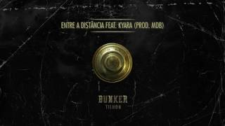 Tilhon - Entre a distância ft. Kyara (Prod. MDB)