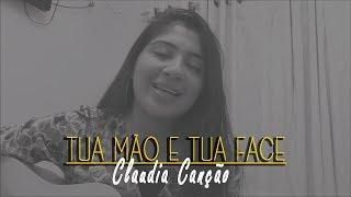 Claudia Canção - Tua Mão e Tua Face
