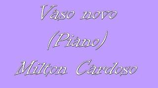 Vaso novo (Piano) - Milton Cardoso (Cover)