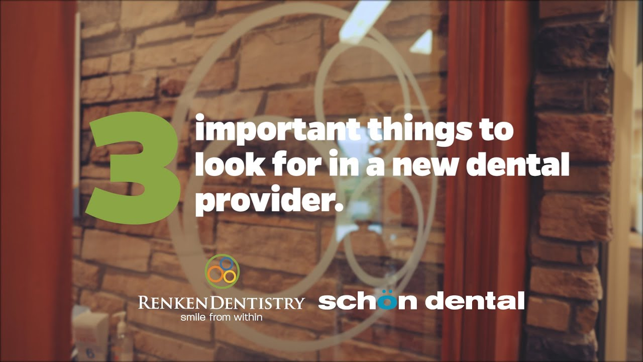 Three important things to look for in a new dental provider...