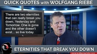 Eternities That Break You Down: Quick Quotes with Wolfgang Riebe