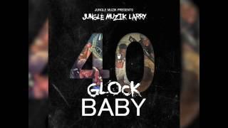 Jungle Muzik Larry- 40 Glock Baby (Snippet)
