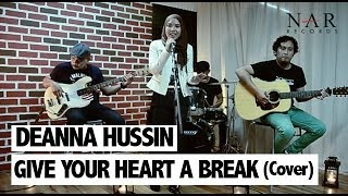 Deanna Hussin - Give Your Heart a Break (Cover)