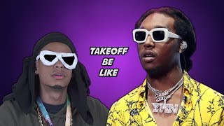 TAKEOFF BE LIKE